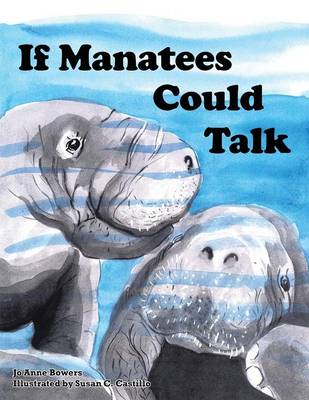 If Manatees Could Talk by Jo Anne Bowers