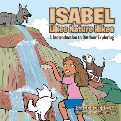 Isabel Likes Nature Hikes A Funtroduction to Outdoor Exploring by Paige Peterson