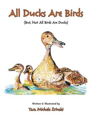 All Ducks Are Birds But, Not All Birds Are Ducks by Tara Michele Zrinski