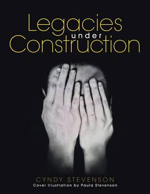 Legacies Under Construction How Our Choices Define Us by Cyndy Stevenson