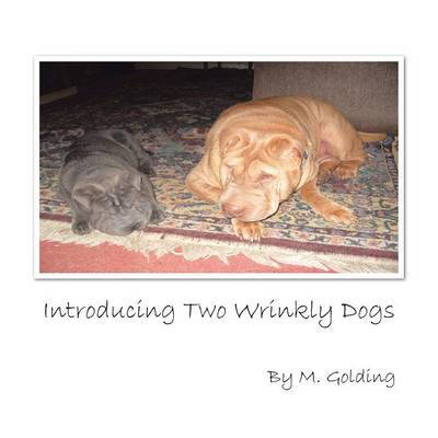 Introducing Two Wrinkly Dogs by M Golding
