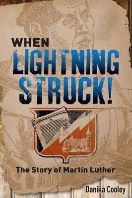 When Lightning Struck! The Story of Martin Luther by Danika Cooley