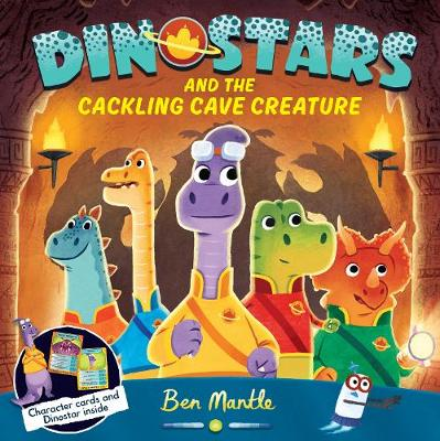 Dinostars and the Cackling Cave Creature by Ben Mantle