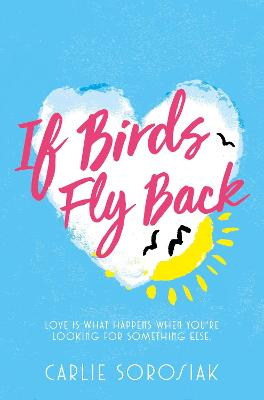 If Birds Fly Back by Carlie Sorosiak
