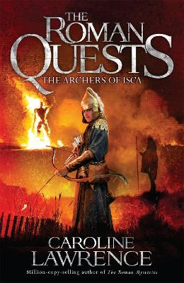 Roman Quests: The Archers of Isca Book 2 by Caroline Lawrence