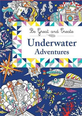 Be Great and Create: Underwater Adventures by Orion Children's Books