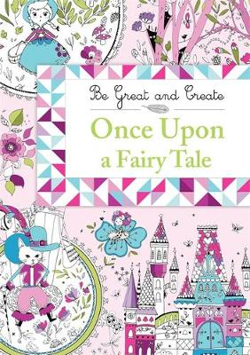 Be Great and Create: Once Upon a Fairy Tale by Orion Children's Books