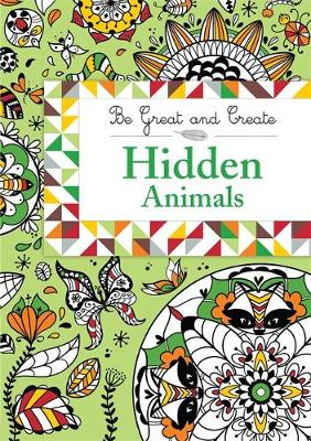 Be Great and Create: Hidden Animals by Orion Children's Books