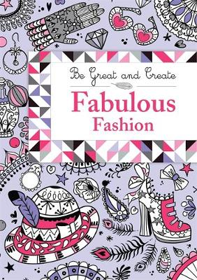 Be Great and Create: Fabulous Fashion by Orion Children's Books