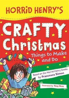 Horrid Henry's Crafty Christmas Things to Make and Do by Francesca Simon