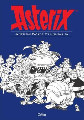 Asterix: A Whole World to Colour In An Asterix Colouring Book by