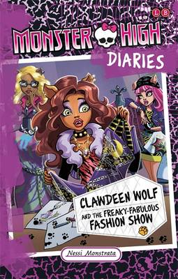 Monster High Diaries: Clawdeen Wolf and the Freaky Fabulous Fashion Show by Nessi Monstrata
