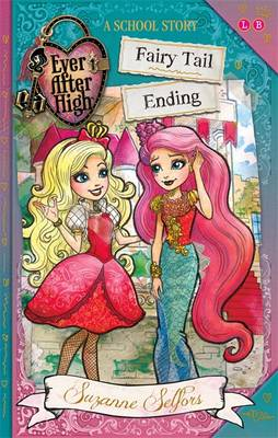 Ever After High: Fairy Tail Ending: A School Story A School Story, Book 6 by Suzanne Selfors