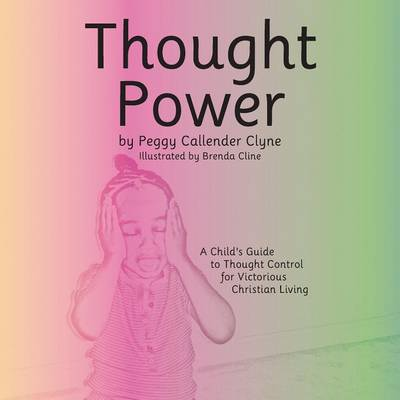 Thought Power A Child's Guide to Thought Control for Victorious Christian Living by Peggy Callender Clyne
