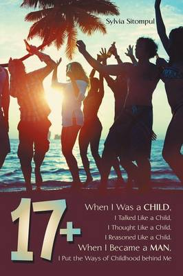 17+ When I Was a Child, I Talked Like a Child, I Thought Like a Child, I Reasoned Like a Child. When I Became a Man, I Put the Ways of Childhood Behind Me by Sylvia Sitompul