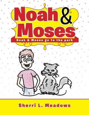 Noah & Moses Noah & Moses Go to the Park by Sherri L Meadows
