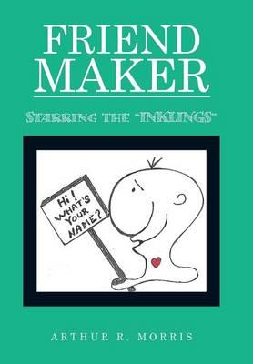 Friend Maker Starring the Inklings by Arthur R Morris