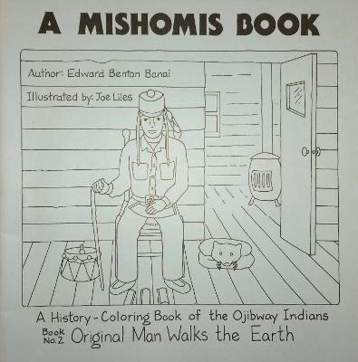 Mishomis Book, A History-Coloring Book of the Ojibway Indians Book 2: Original Man Walks the Earth by Edward Benton-Banai
