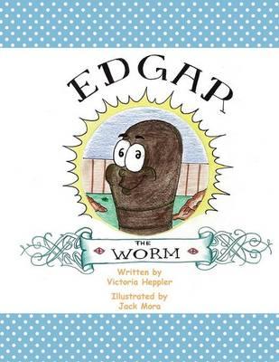 Edgar the Worm by Victoria Heppler