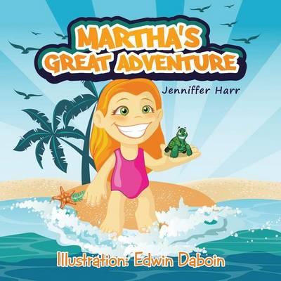 Martha's Great Adventure by Jenniffer Harr