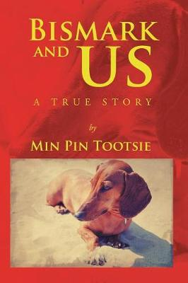Bismark and Us A True Story by Min Pin Tootsie