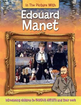 In the Picture With: Edouard Manet by Iain Zaczek