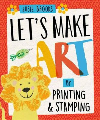 Let's Make Art: By Printing and Stamping by Susie Brooks
