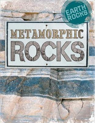 Earth Rocks: Metamorphic Rocks by Richard Spilsbury