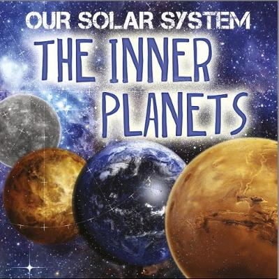 Our Solar System: The Inner Planets by Mary-Jane Wilkins