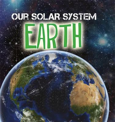 Our Solar System: Earth by Mary-Jane Wilkins