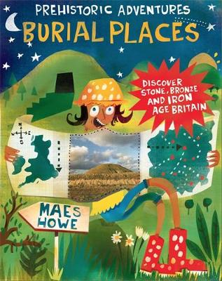 Prehistoric Adventures: Burial Places Discover Stone, Bronze and Iron Age Britain by John Malam