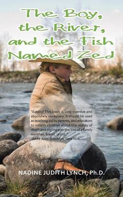 The Boy, the River, and the Fish Named Zed by Ph D Nadine Judith Lynch