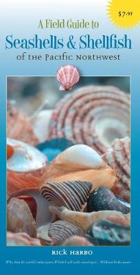Field Guide to Seashells and Shellfish of the Pacific Northwest by Rick M. Harbo