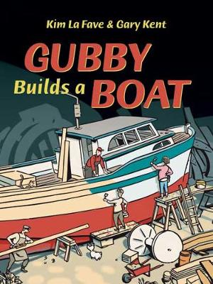 Gubby Builds a Boat by Gary Kent