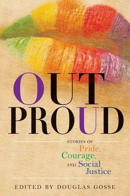 Out Proud Stories of Pride, Courage, and Social Justice by Douglas Gosse