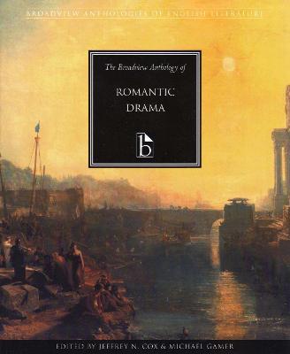 The Broadview Anthology of Romantic Drama by Jeffrey Cox