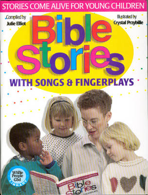 Bible Stories with Songs and Fingerplays Stories Come Alive for Young Children by J. Elliot