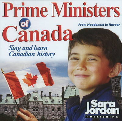 Prime Ministers of Canada From Macdonald to Harper by Sara Jordan