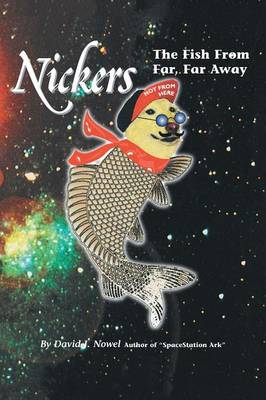 Nickers, the Fish from Far, Far Away by David J Nowel