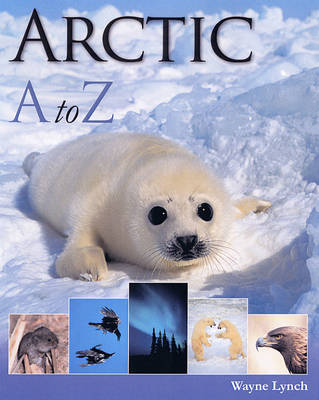 Arctic A-Z by Wayne Lynch