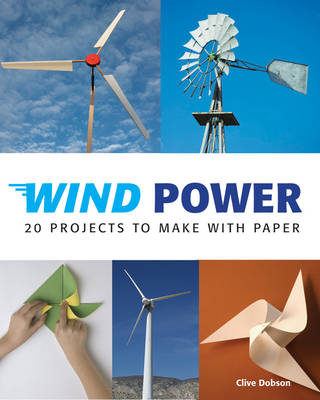Wind Power 20 Projects to Make with Paper by Clive Dobson