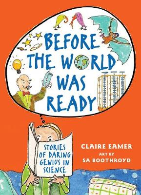 Before the World Was Ready Stories of Daring Genius in Science by Claire Eamer