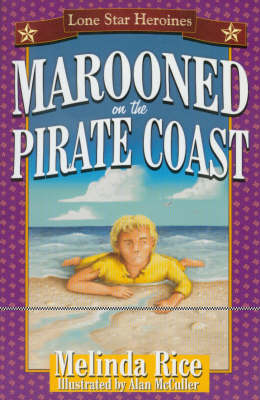 Lone Star Heroines Marooned on the Pirate Coast by Melinda Rice, Alan McCuller