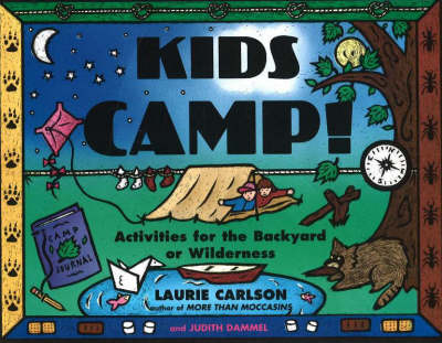 Kids Camp! Activities for the Backyard or Wilderness by Laurie Carlson