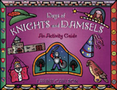 Days of Knights and Damsels An Activity Guide by Laurie Carlson