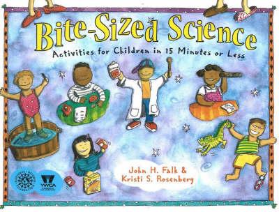 Bite-Sized Science Activities for Children in 15 Minutes or Less by John H. Falk, Kristi S. Rosenberg