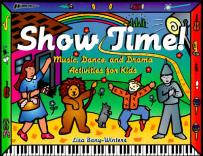 Show Time! Music, Dance, and Drama Activities for Kids by Lisa Bany-Winters