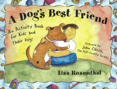 A Dog's Best Friend An Activity Book for Kids and Their Dogs by Lisa Rosenthal, John Caruso