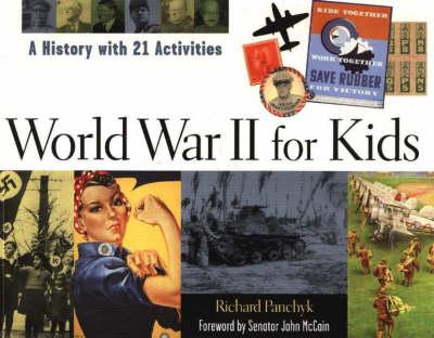 World War II for Kids A History with 21 Activities by Richard Panchyk, John (Senator) McCain