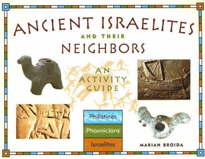 Ancient Israelites and Their Neighbors An Activity Guide by Marian Broida, Scott Noegel